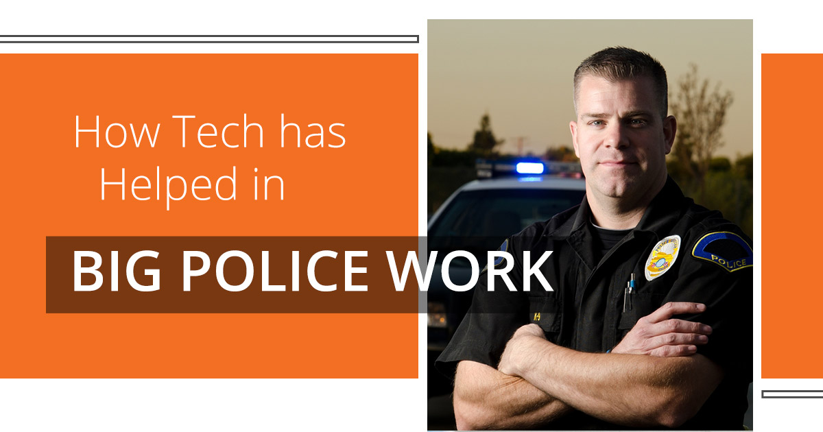 how tech has helped in big police work